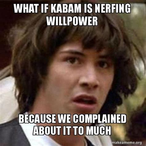 What If Memes - what if kabam is nerfing willpower because we complained