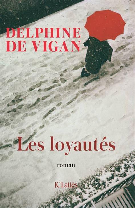les loyauts roman 9782709661584 livre les loyaut 233 s delphine de vigan jc latt 232 s litt 233 rature fran 231 aise 9782709661584