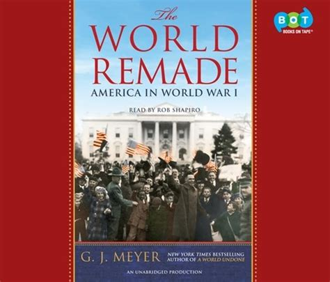 the world remade america in world war i books the world remade by gj meyer read by rob shapiro