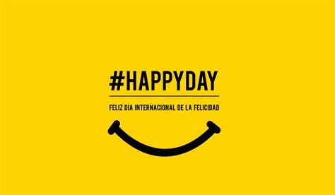 imagenes feliz dia de la felicidad feliz d 237 a internacional de la felicidad gt gt laboratorio de