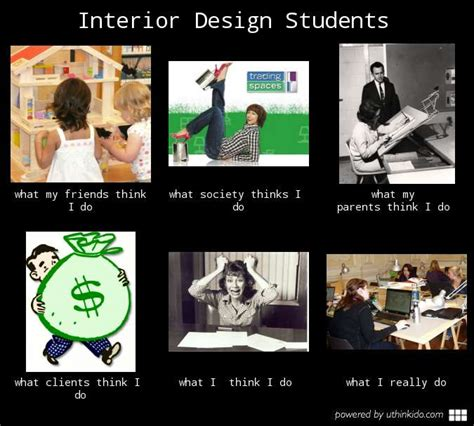 Designer Meme - interior design student what people think i do what i