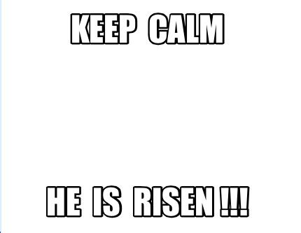 Meme Creator Keep Calm - meme creator keep calm he is risen meme generator at