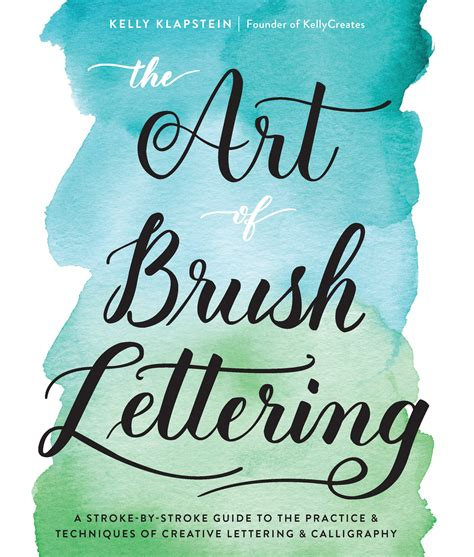 the of brush lettering a stroke by stroke guide to the practice and techniques of creative lettering and calligraphy books the of brush lettering klapstein