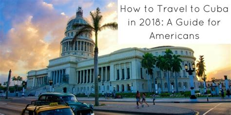 can americans travel to cuba how to travel to cuba in 2018 a guide for americans