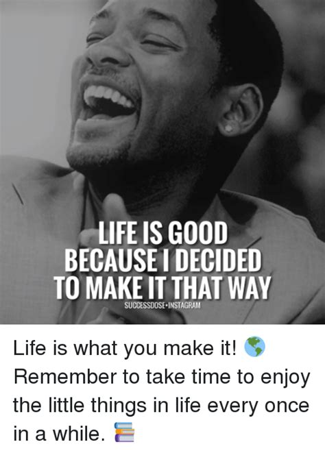 Life Is Good Meme - 25 best memes about life is what you make it life is