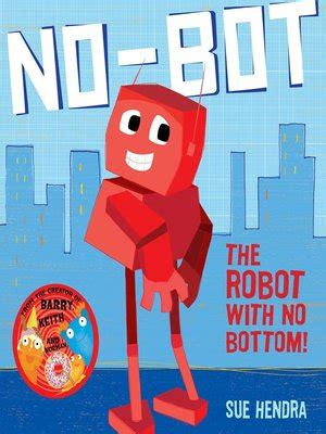 libro no bot the robot with no bot the robot with no bottom by sue hendra 183 overdrive rakuten overdrive ebooks