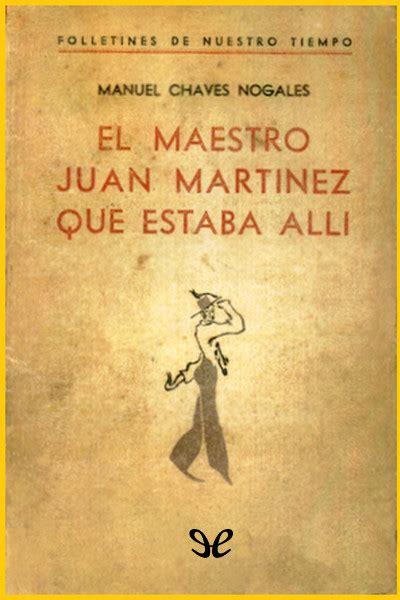 el maestro juan martnez libro el maestro juan mart 237 nez que estaba all 237 de manuel