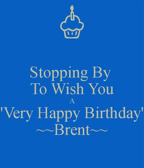 Wish Ua Happy Birthday Stopping By To Wish You A Very Happy Birthday Brent