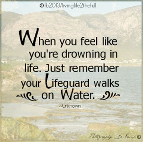 my god walks on water when you feel like you re drowning in life just remember