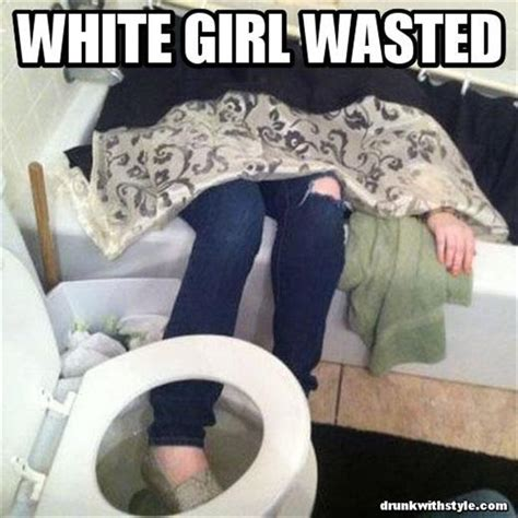 Funny Drunk Girl Memes - white girl wasted dump a day