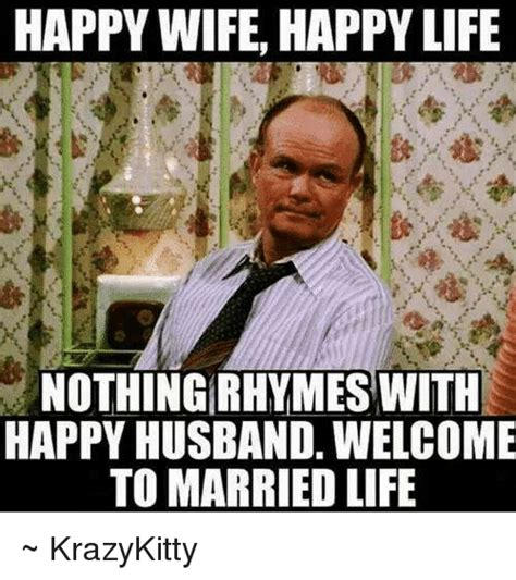 Happy Wife Happy Life Meme - 25 best memes about welcome to married life welcome to