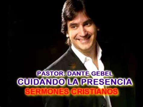 videos del pastor dante gebel del 2015 pastor dante gebel cuidando la presencia youtube