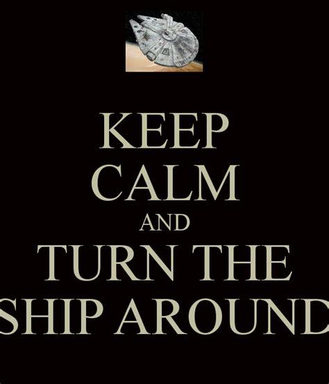 turn the ship around keep calm and turn the ship around poster alex keep calm o matic