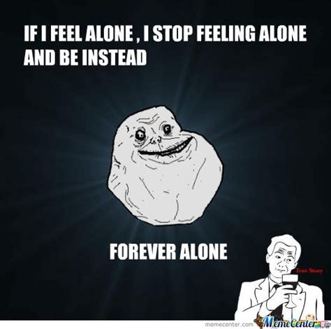 Feeling Lonely Memes - stop feeling alone by fettanien meme center