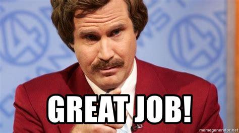 Great Job Meme - great job ron burgundy stay classy meme generator