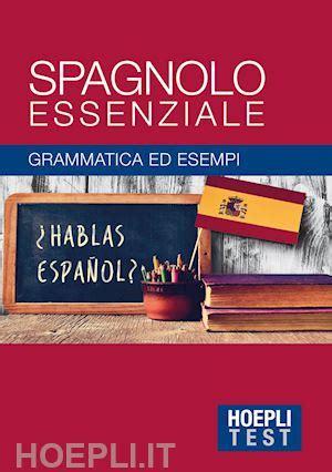 libreria spagnolo hoepli test spagnolo essenziale grammatica ed esempi