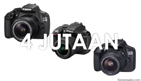 Kamera Nikon 4 Jutaan rekomendasi kamera dslr harga 4 jutaan terbaik