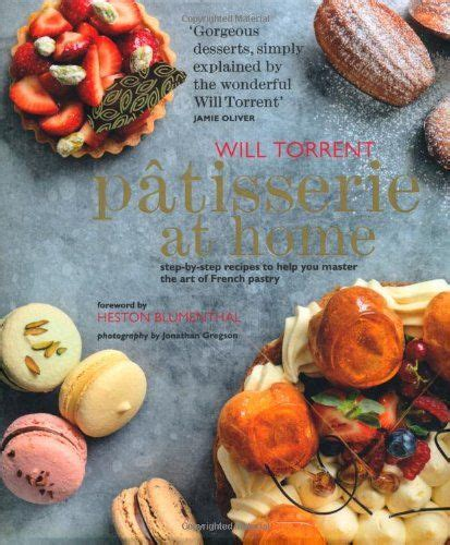patisserie master recipes and techniques from the ferrandi school of culinary arts books patisserie at home step by step recipes to help you
