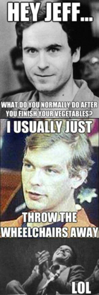 Serial Killer Memes - 178 best images about die laughing sick serial killer