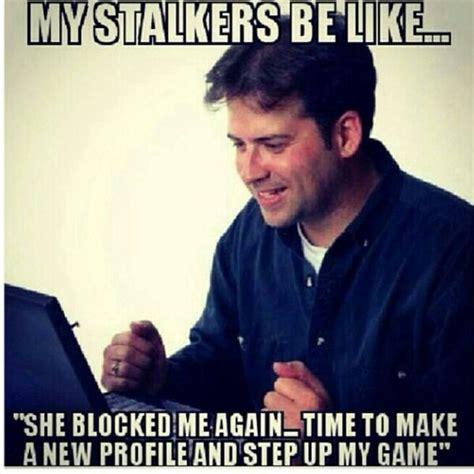 Funny Stalker Memes - 17 best images about crazy stalker jokes on pinterest we
