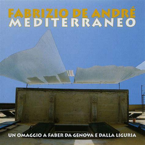 mediterraneo testo fabrizio de andr 233 sito ufficiale fabrizio de andr 201