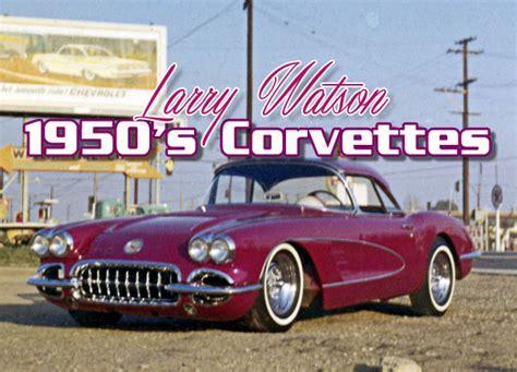 50s corvette for sale larry watson fifties corvettes custom car