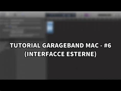 Garageband Tutorial Mac Tutorial Garageband Mac 6 Interfacce Esterne
