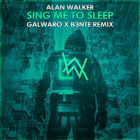 alan walker sing me to sleep alan walker sing me to sleep galwaro x b3nte remix