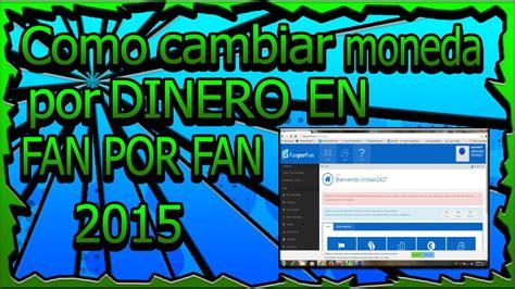 como usar fan por fan 2015 youtube como cambiar moneda por dinero en fan por fan 2015 youtube