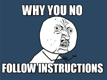 Why You No Meme Generator - meme creator why you no follow instructions meme