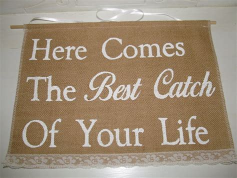 Wedding Banner Here Comes The by Here Comes The Best Catch Of Your Sign Here Comes