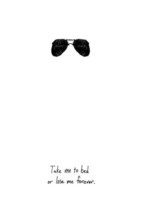 take me to bed or lose me forever take me to bed quotes quotesgram