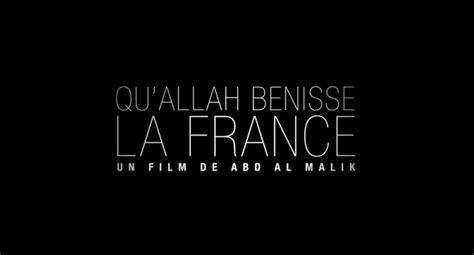 film streaming qu allah benisse la france la 1 232 re bande annonce du film d abd al malik video