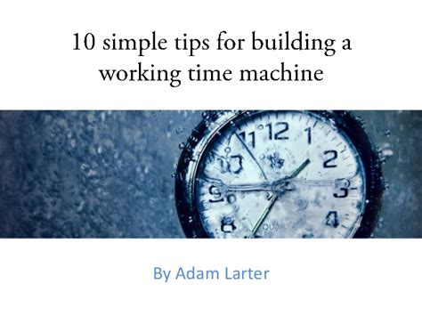 time to build build a time machine 10 simple steps