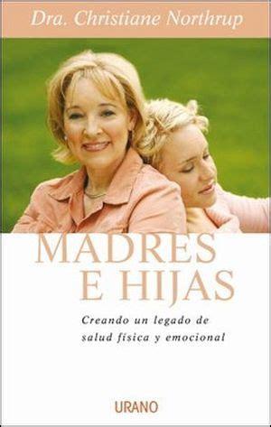 libro madres e hijas sabiduria madres e hijas northrup christiane 9788479536220