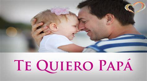 imagenes de amor de papa para su hija te quiero pap 225 frases bonitos para mi padre postales de