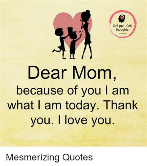 L Love You Meme - gr8 ppl gr8 thoughts dear mom because of you l am what am