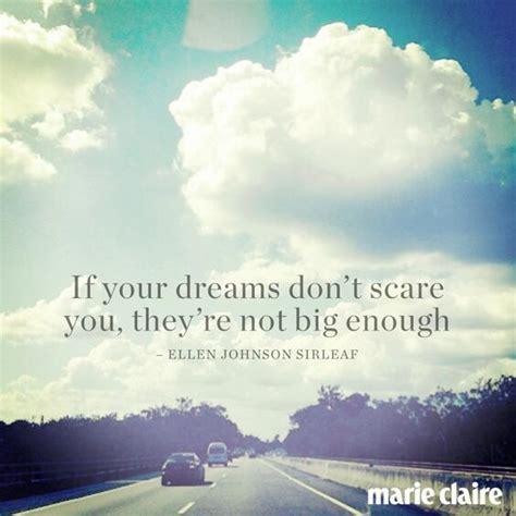 if you re dreaming big quot if your dreams don t scare you they re not big enough