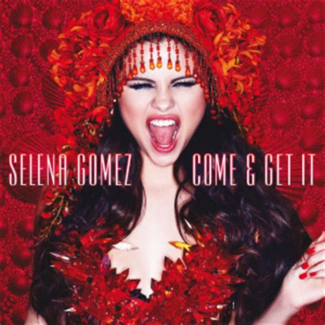 Come And Get It come get it selena gomez song