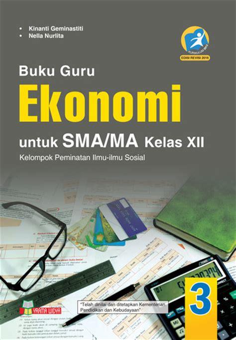 buku guru sejarah sma ma xii buku guru ekonomi sma ma kelas xii peminatan k 2013 revisi