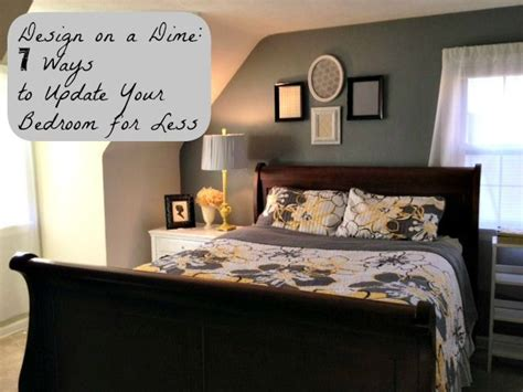 my bedroom and more 7 ways update your bedroom for less i love redecorating