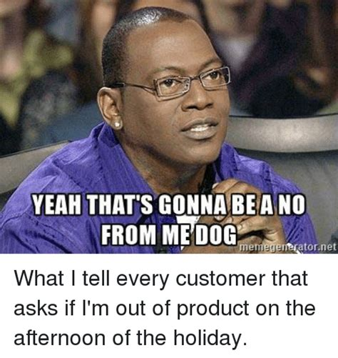 that s gonna be a no for me yeah that s gonna be a no from me meme generator net what i tell every customer