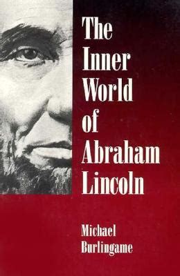 abraham lincoln biography read online the inner world of abraham lincoln by michael burlingame