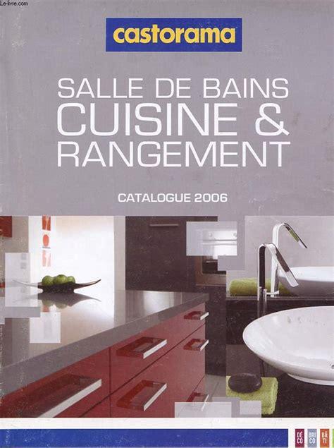 castorama catalogue cuisine catalogue castorama salle de bain cuisine et rangement