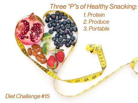 diet challenge diet challenge 15 the three p s of healthy snacking
