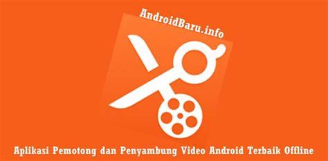 download film terbaik untuk hp 5 aplikasi pemotong dan penyambung video android terbaik