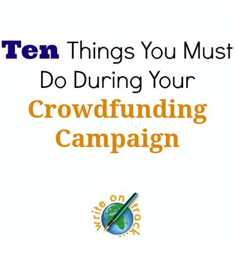 ten things you must do before you die the ultimate list books ten things you must do during your crowdfunding caign