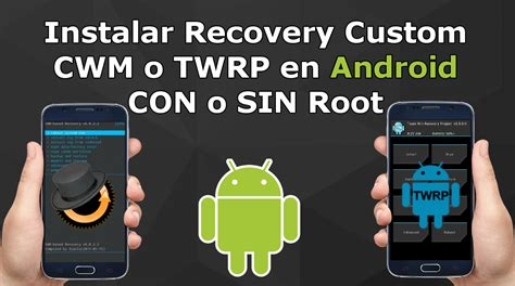 custom recovery android como instalar recovery custom cwm o twrp en cualquier android con root o root