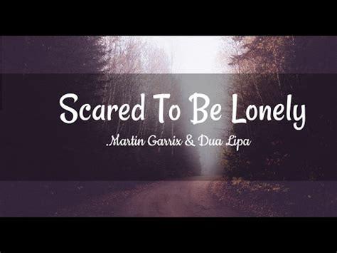 dua lipa lonely lyrics martin garrix dua lipa scared to be lonely lyrics