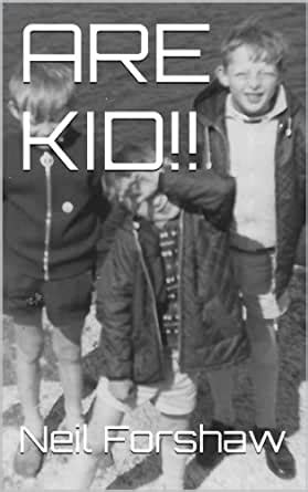 Amazon.com: ARE KID!! eBook: Forshaw, Neil: Kindle Store